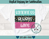 Kindness Always Wins Sublimation Design
