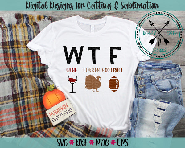 WTF Wine Turkey Football  Thanksgiving SVG