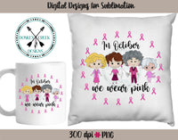 Hand Drawn  In October We Wear Pink Golden Girls - Breast Cancer AwarenessPNG
