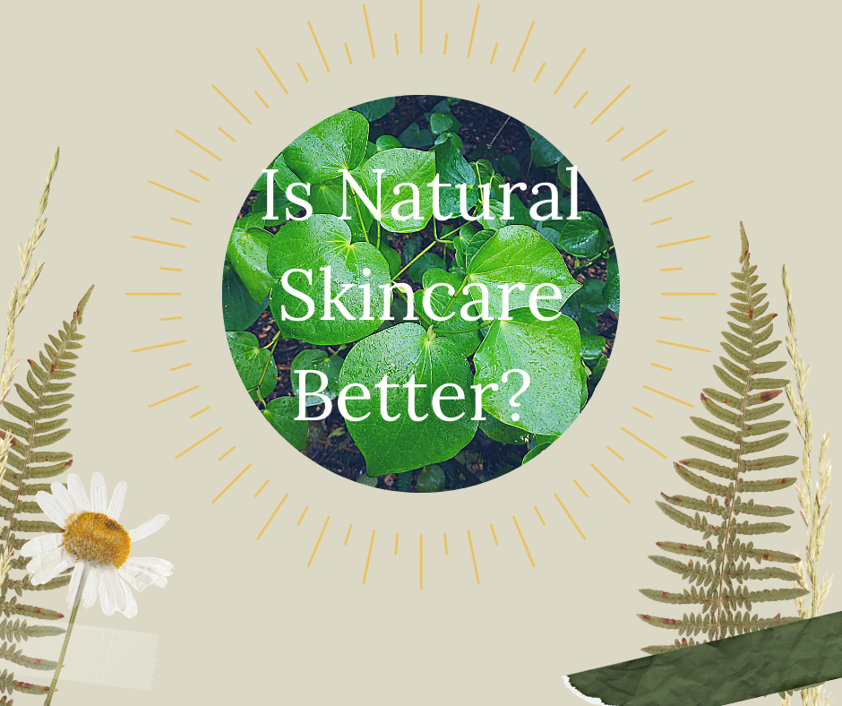 Is Natural Skincare Better?