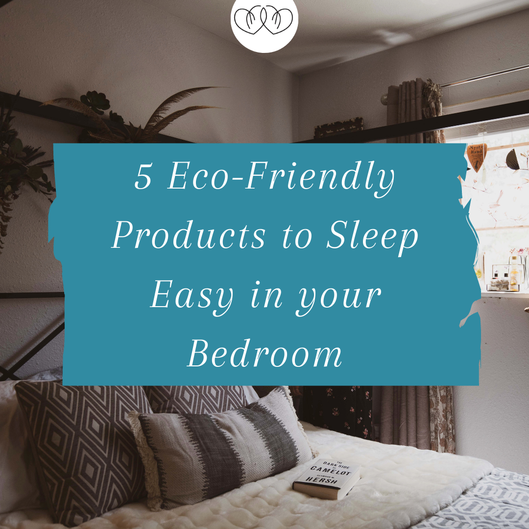5 Eco-Friendly Products to Sleep Easy in your Bedroom