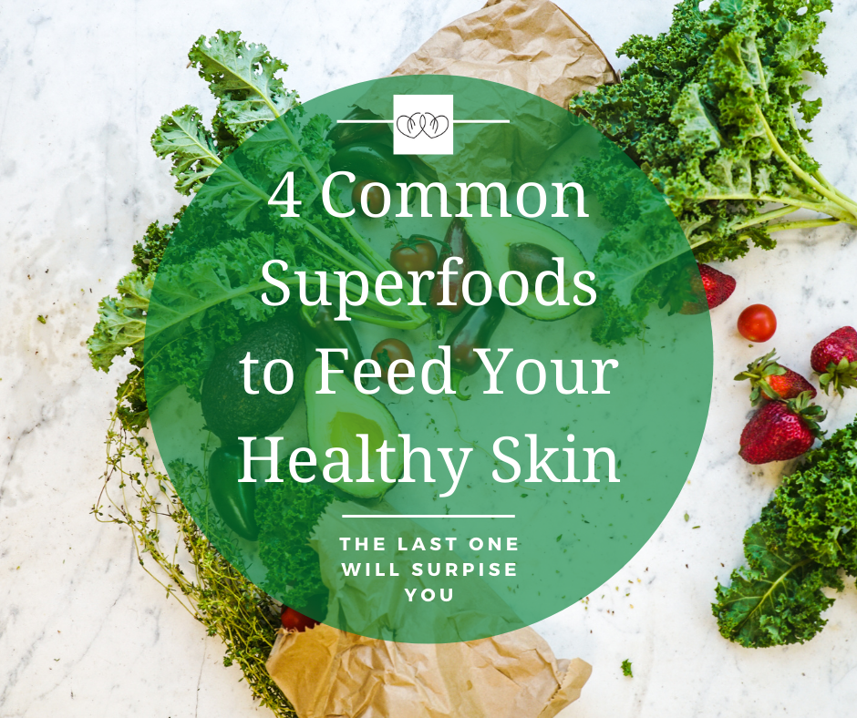4 Common Superfoods to Feed your Healthy Skin (the last one will surprise you)