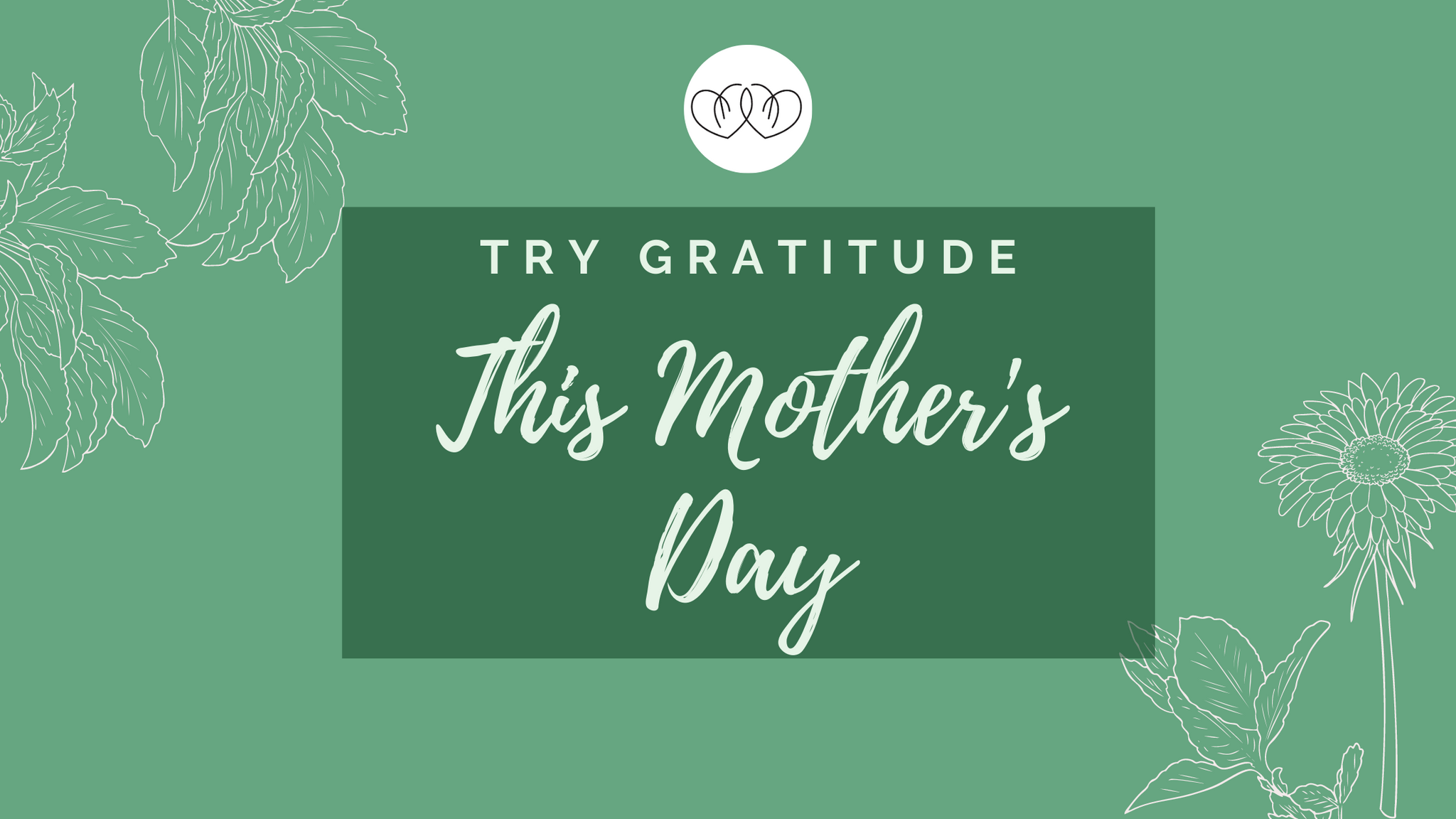 Try Gratitude this Mother's Day