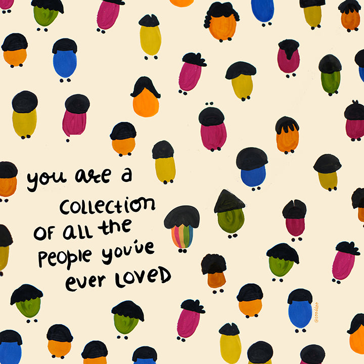 You are a collection of all the people you've ever loved