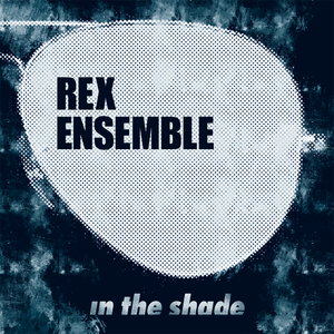 Rex Ensemble - In The Shade - music album cover - Curio & Co.