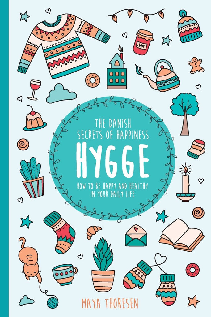 the joy of hygge how to bring everyday pleasure and danish coziness into your life