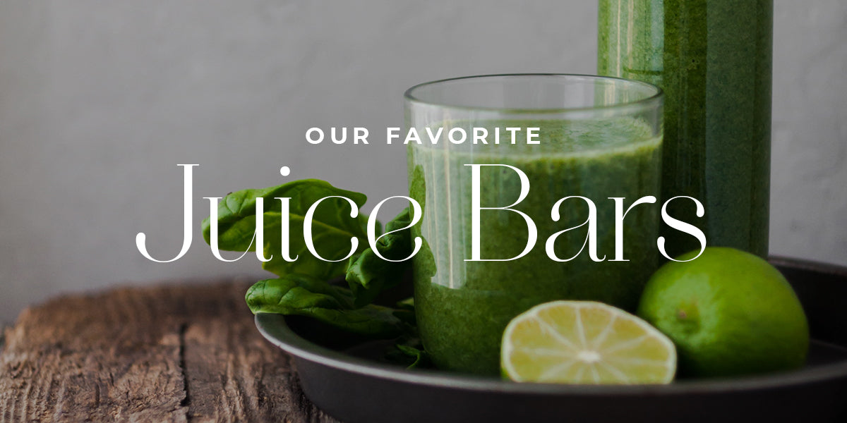 Our Favorite Juice Bars + Green Smoothie Recipe