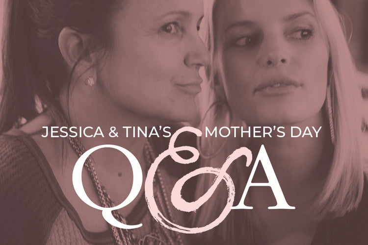 Jessica & Tina's Mother's Day Q & A