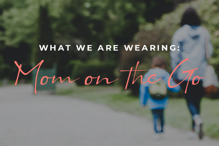 What We Are Wearing: Mom on the Go