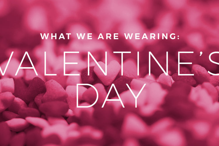 What We're Wearing: Valentine's Day