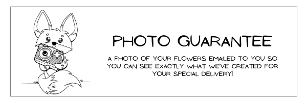 photo guarantee.. a photo of your flowers emailed to you so you can see exactly what we've created for your special gift