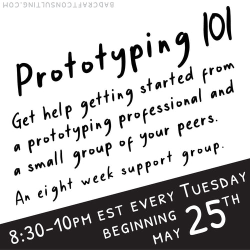 8 week prototyping workshop Tuesdays 8:30p EST / 5:30p PST