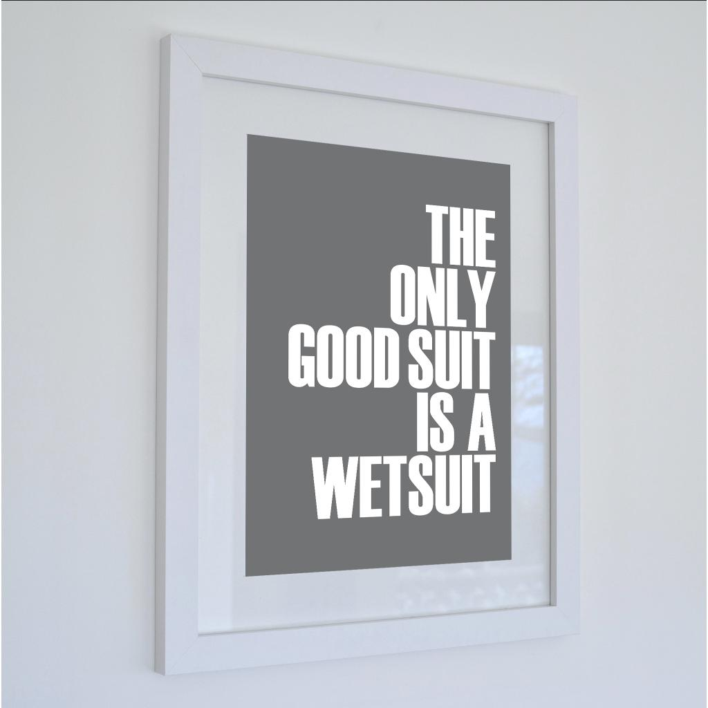 The Only Good Suit is a Wetsuit Typographic Print- Coastal Wall Art /Poster-SeaKisses