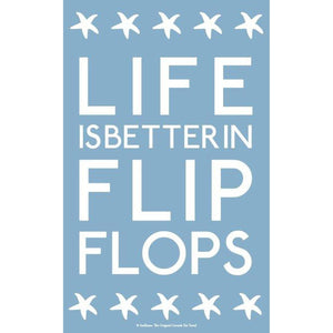 Life is Better in Flip Flops Tea Towel