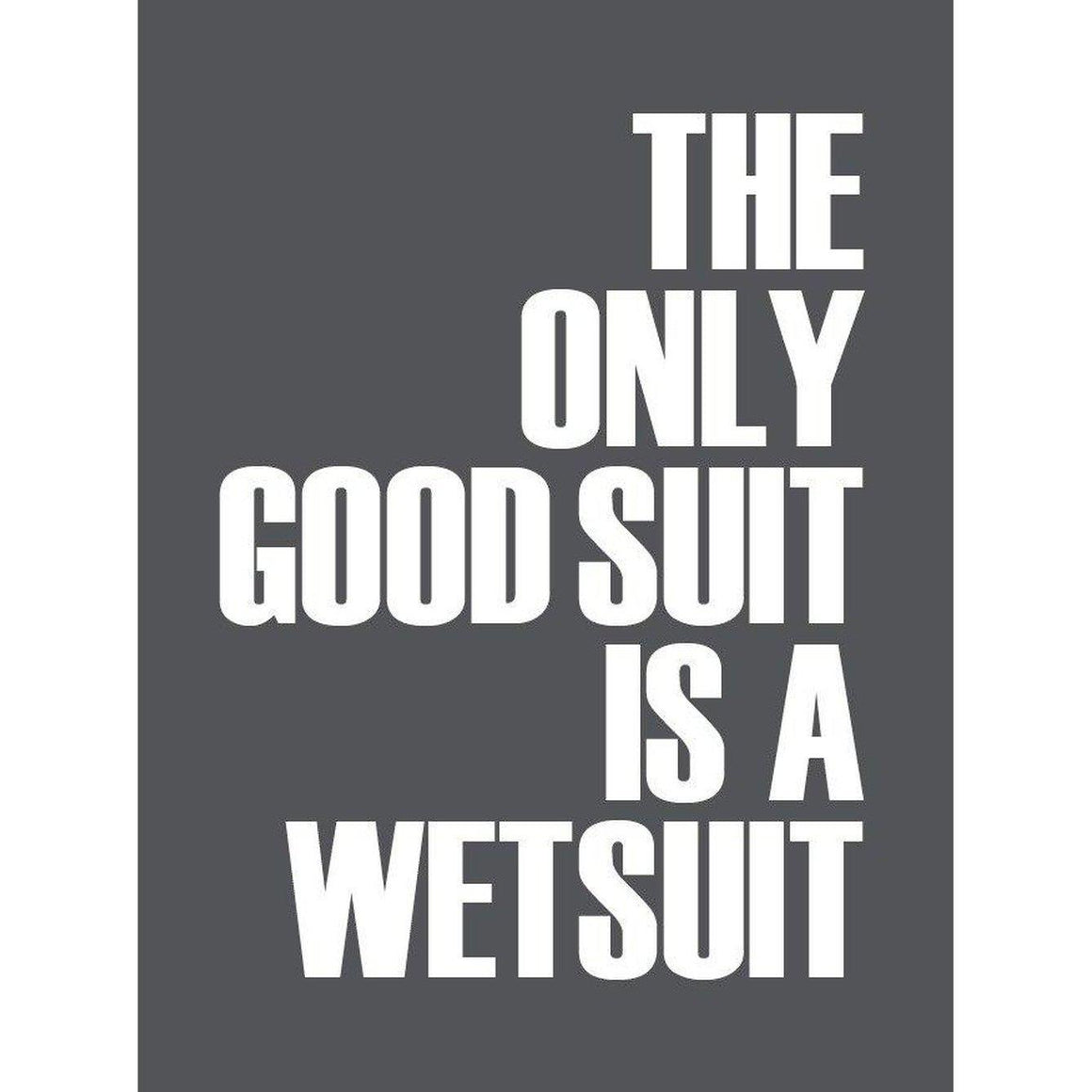 The Only Good Suit is a Wetsuit Typographic Print- Coastal Wall Art