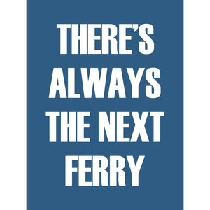There is always the Next Ferry Typographic Framed Print- Coastal Wall Art /Poster-SeaKisses