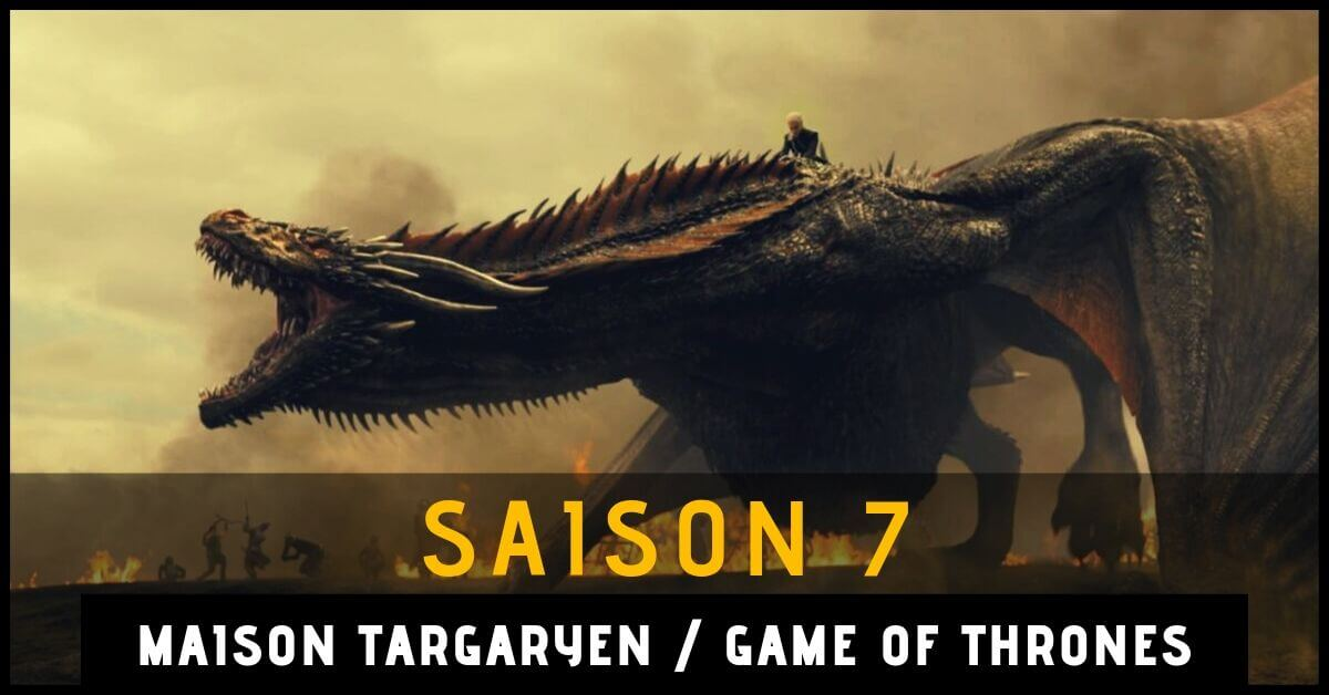 resume-game-of-thrones-saison-7-maison-targaryen