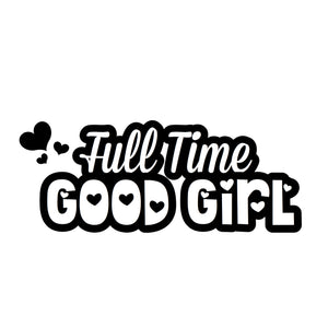 """Full Time Good Girl"" Text Add-On"