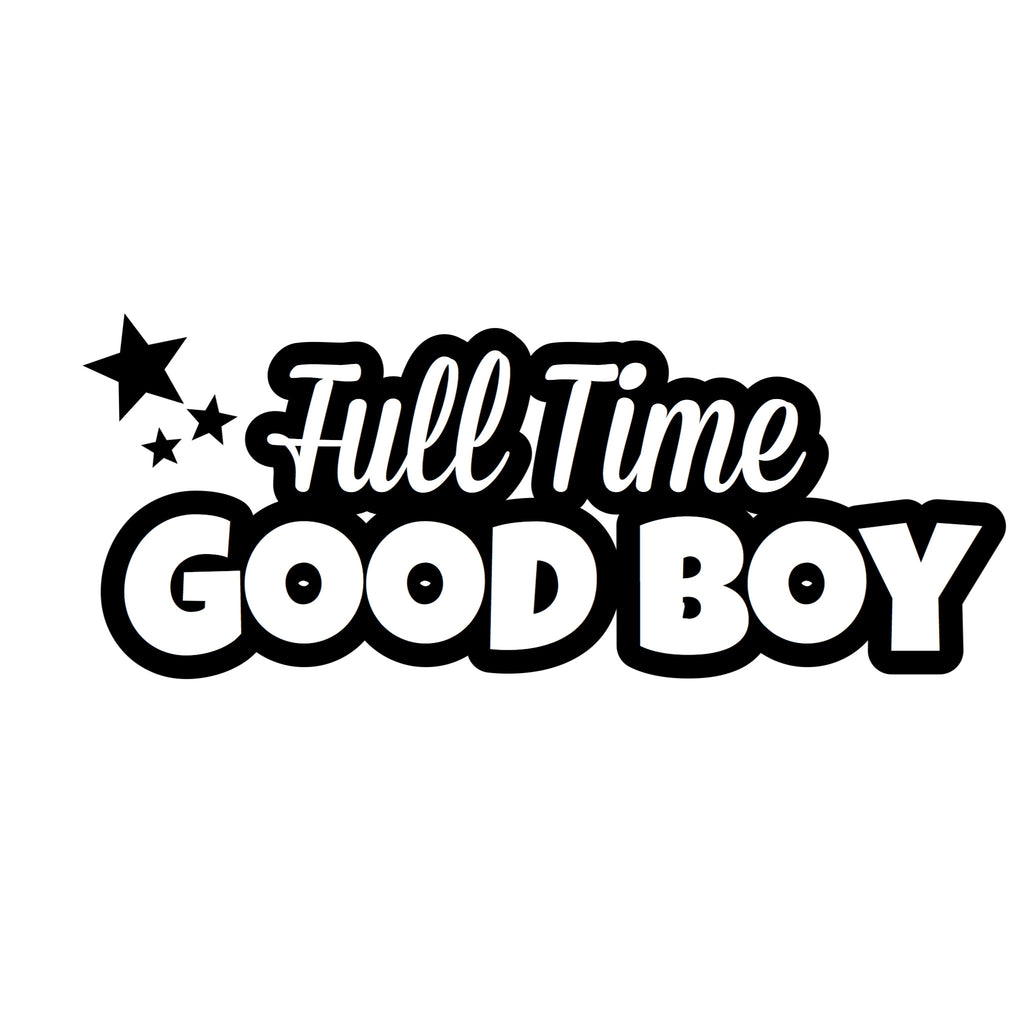 """Full Time Good Boy"" Text Add-On"