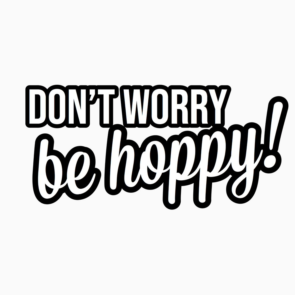 """Don't Worry Be Hoppy!"" Text Add-On"