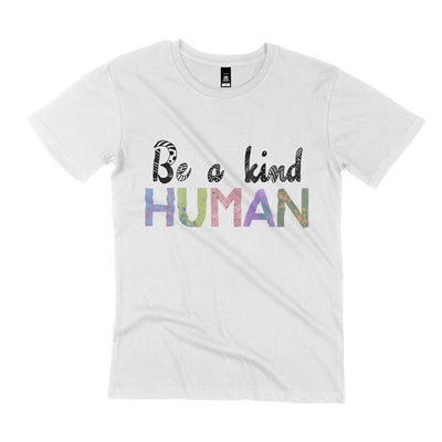 white unisex t shirt with the quote be a kind human in colourful writing