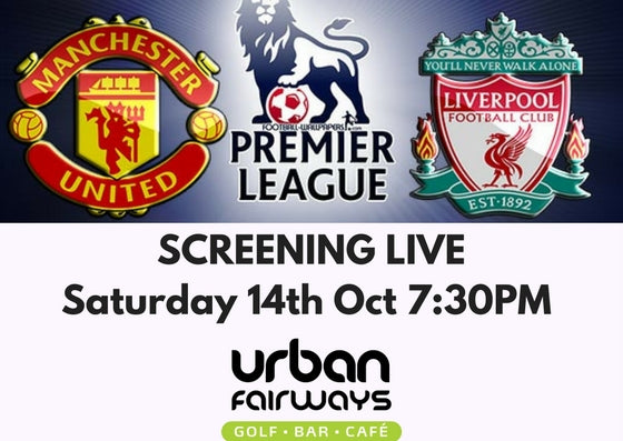 MAN U v LIVERPOOL - SCREENING LIVE SAT 14th 7:30pm