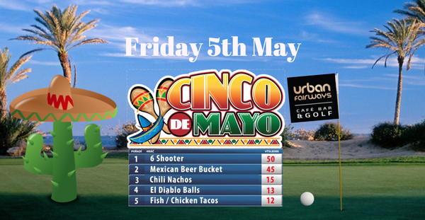 CINCO DE MAYO - FRIDAY 5TH MAY