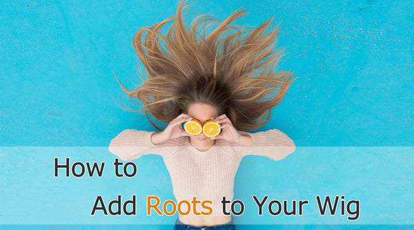 How to add roots to your wig