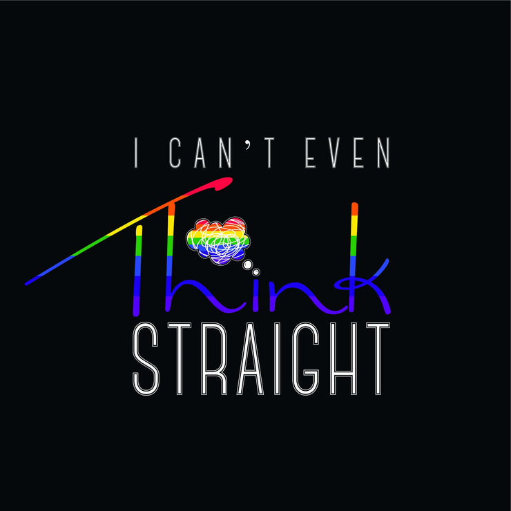 I Cant Even Think Straight Men's Tshirt