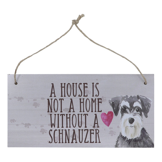 Sign - A house is not a home without a Schnauzer