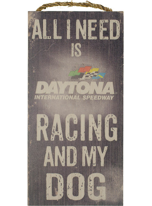 Daytona International Speedway All I Need Is Racing and My Dog Wood Sign