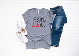 I Freaking Love You - Crowned Boutique
