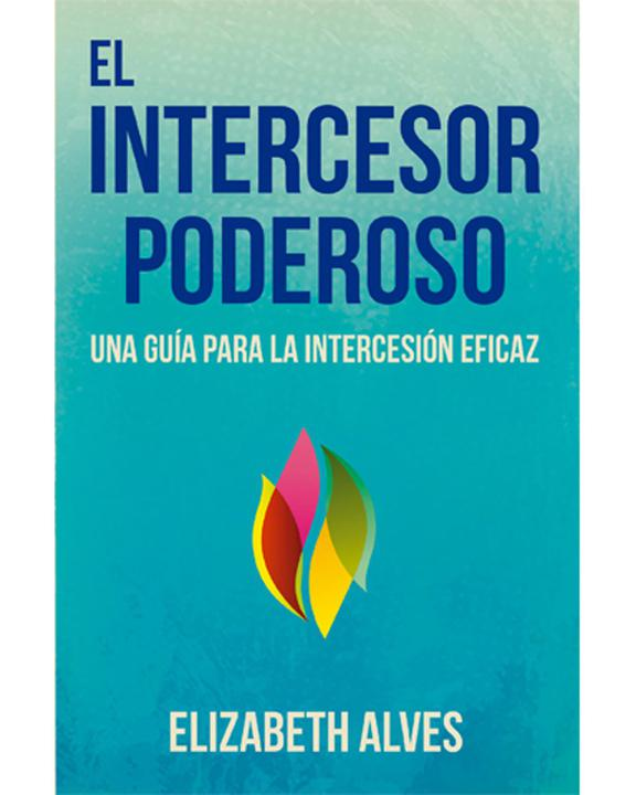 El Intercesor Poderoso-Elizabeth Alves