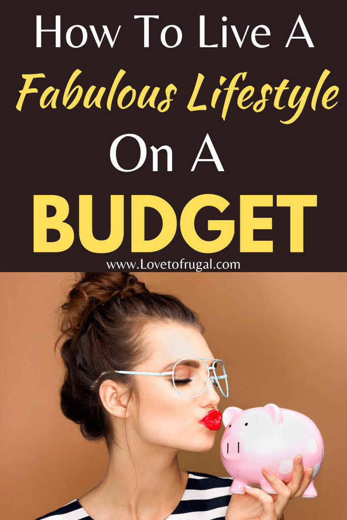 Have you ever wondered how you can live a fabulous lifestyle and still be on a tight budget?  Well, I want to tell you that you absolutely can!