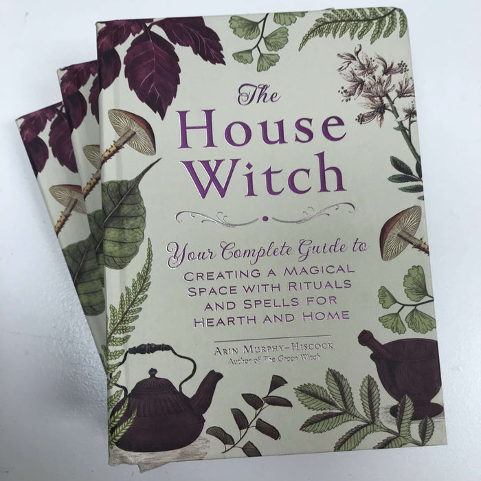 The House Witch: Your Complete Guide to Creating a Magical Space