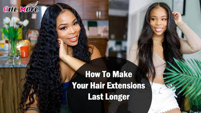 How To Make Your Hair Extensions Last Longer