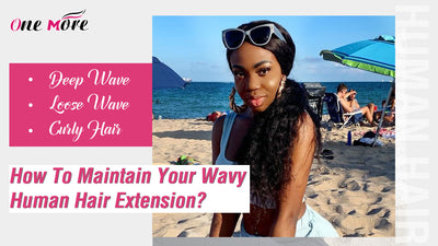 Deep Wave, Loose Wave, Curly Hair | How To Maintain Your Wavy Human Hair Extension?