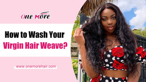 How to Wash Your Virgin Hair Weave?
