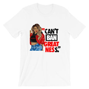 Can't Ban Greatness Unisex T-Shirt (Carmen)