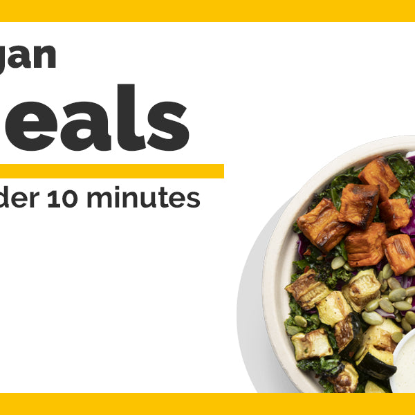 6 Vegan Dishes in 10 Minutes or Less!