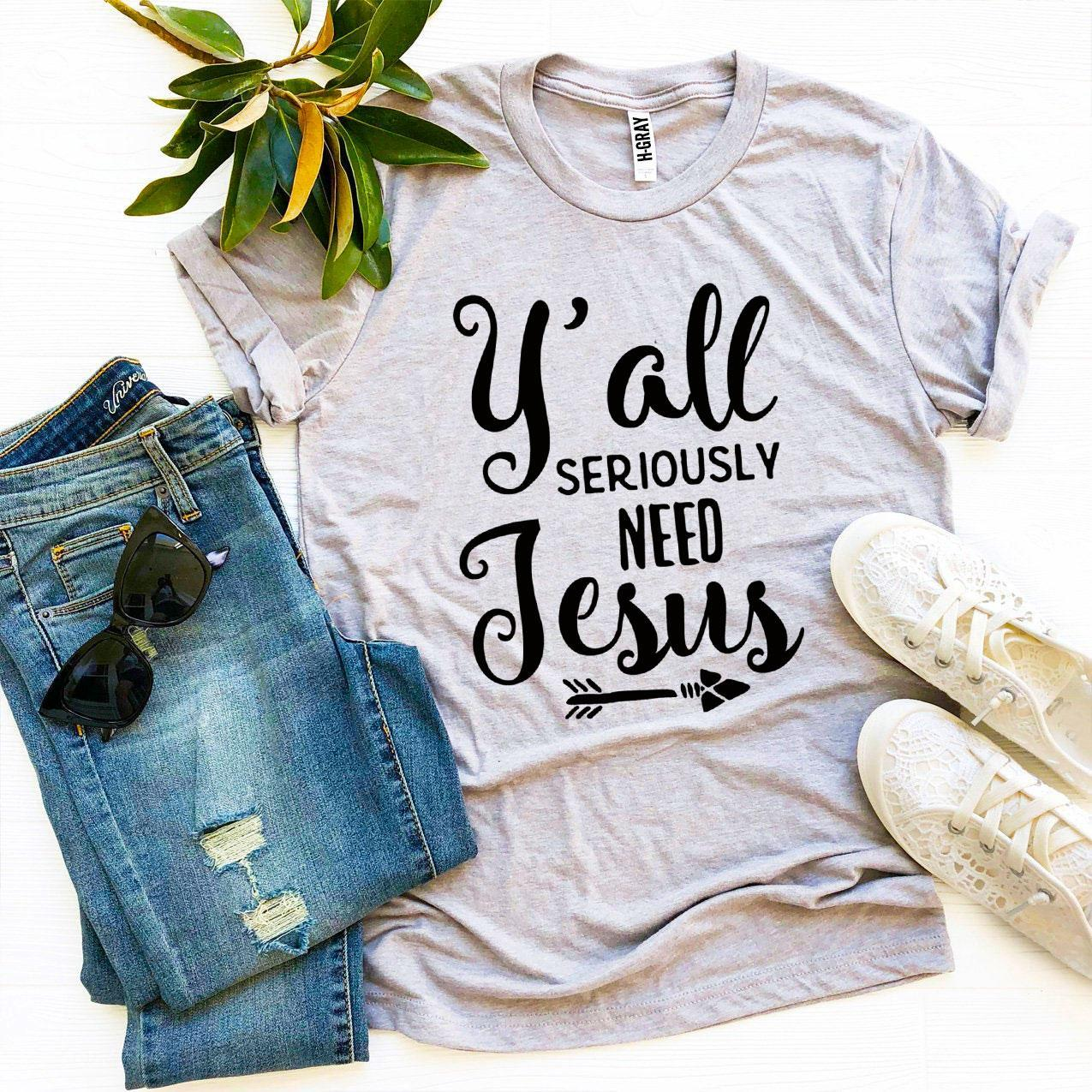 Y'all Seriously Need Jesus T-shirt