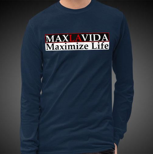 Max La Vida Maximize Life Motivational Inspirational Clothing Long Sleeve Shirts