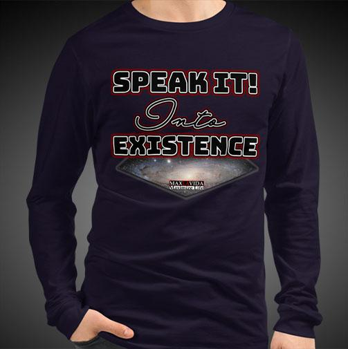 Speak It Into Existence Motivational Inspirational Max La Vida Long Sleeve Shirts