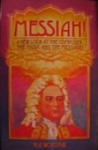 Messiah!: A New Look At The Composer, The Music And The Message!