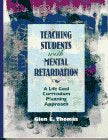Teaching Students With Mental Retardation: A Life Goal Curriculum Planning Approach