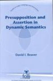 Presupposition And Assertion In Dynamic Semantics: A Critical Review Of Linguistic Theories Of Presupposition And A Dynamic Alternative (Studies In Logic, Language, And Information)