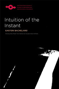 Intuition Of The Instant (Studies In Phenomenology And Existential Philosophy)