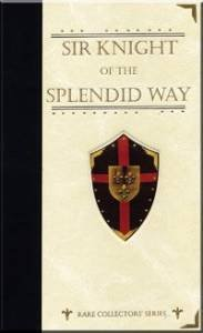Sir Knight Of The Splendid Way (Rare Collector'S Series)