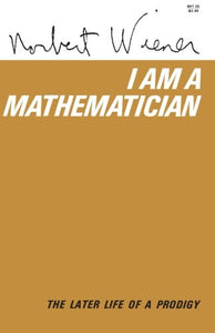I Am A Mathematician (Mit Press)