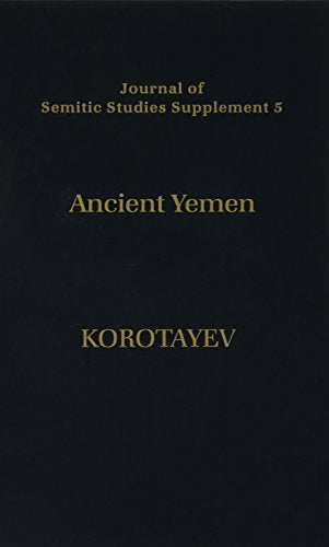 Ancient Yemen: Some General Trends Of The Evolution Of The Sabaic Language And Sabaean Culture (Journal Of Semitic Studies Supplement)